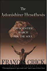 Astonishing Hypothesis: The Scientific Search for the Soul