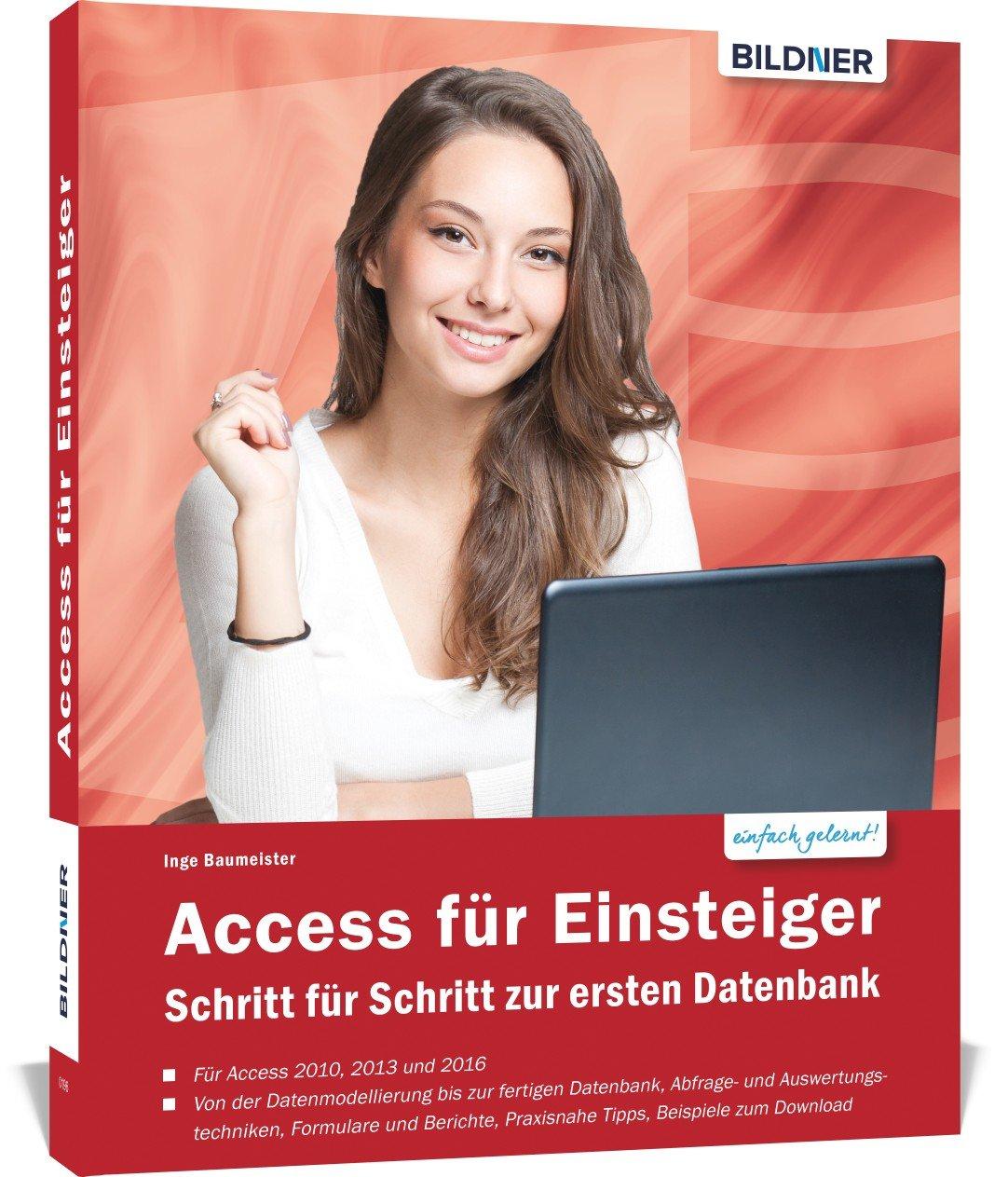 Access für Einsteiger - für die Versionen 2010, 2013 und 2016: Schritt für Schritt zur ersten Datenbank Taschenbuch – 16. Februar 2017 Inge Baumeister BILDNER Verlag 383280174X Anwendungs-Software