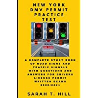 NEW YORK DMV PERMIT PRACTICE TEST: A COMPLETE STUDY BOOK OF ROAD SIGNS AND TRAFFIC SIGNALS WITH QUESTIONS AND ANSWERS FOR DRIVERS LICENSE PERMIT WRITTEN EXAMS 2020/2021