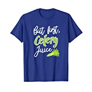 But First Celery Juice Funny Raw Vegan Health Trend Gift T-Shirt