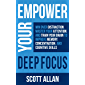 Empower Your Deep Focus: Win Over Distraction, Master Your Attention, and Train Your Brain to Improve Memory…