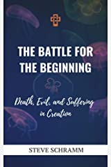 The Battle for the Beginning: Death, Evil, and Suffering in Creation Kindle Edition