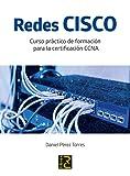 Redes CISCO. Curso práctico de formación para la certificación CCNA