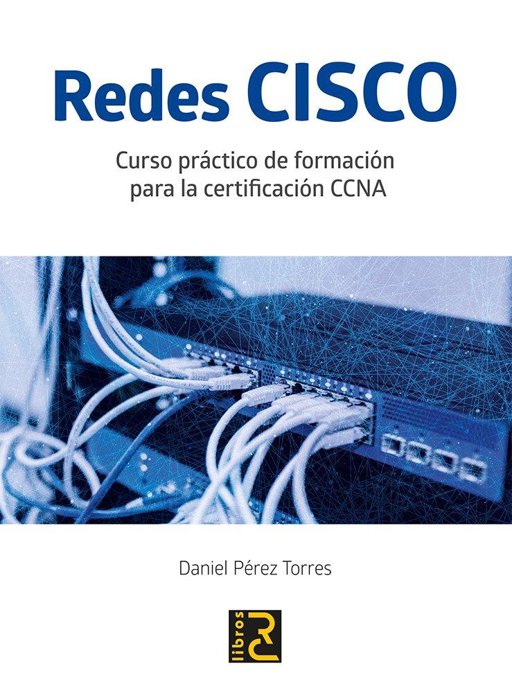 Redes CISCO. Curso práctico de formación para la certificación CCNA Tapa blanda – 8 ene 2018 Daniel Pérez RCLIA #RC LIBROS 8494717030 Computer certification: Cisco