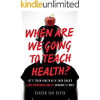 When Are We Going to Teach Health? : Let's Teach Health as If Each Child's Life Depends on It – Because It Does