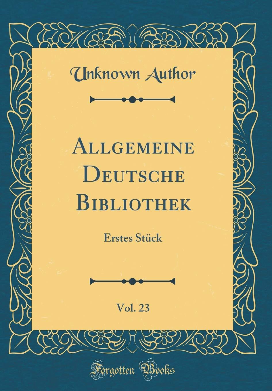 Allgemeine Deutsche Bibliothek, Vol. 23: Erstes Stück (Classic Reprint)