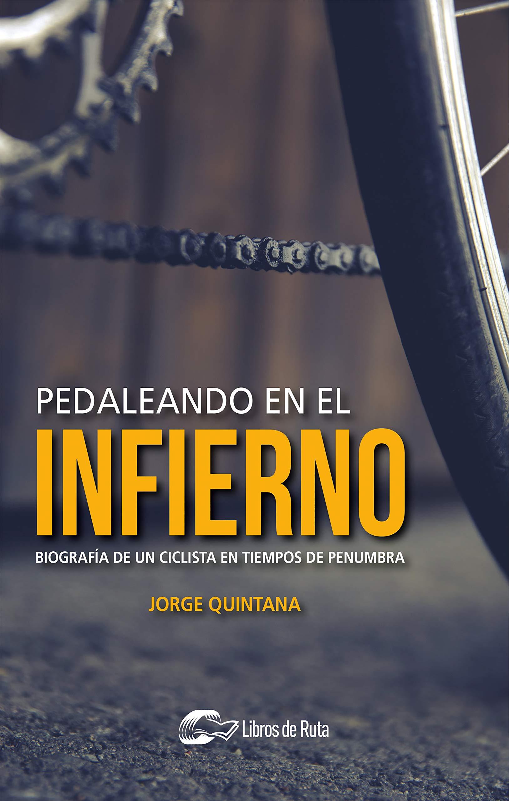 Pedaleando en el infierno: Biografía de un ciclista en tiempos de penumbra