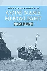 Code Name Moonlight (Secret Warfare & Counter-terrorism Operations Book 29) Kindle Edition