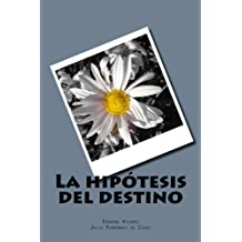 La hipótesis del destino (Spanish Edition) Sep 22, 2014