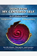Living From My Centered Self: An IFS Wisdom Journal, Compassion and Connectedness Paperback
