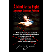 A Mind for the Fight: An Evolutionary Mindset and Systems-Focused Approach Towards a Unified Skillset for Self-Defense, Street Survival, and Combat Sports Excellence