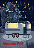 Once Upon a Trailer Park (Trailer Park Tales Book 1)