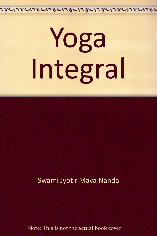 Yoga Integral: Swami Jyotir Maya Nanda: 9780934664516 ...