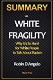 SUMMARY OF White Fragility: Why It's So Hard for White People to Talk About Racism: Why It's So Hard for White People to…