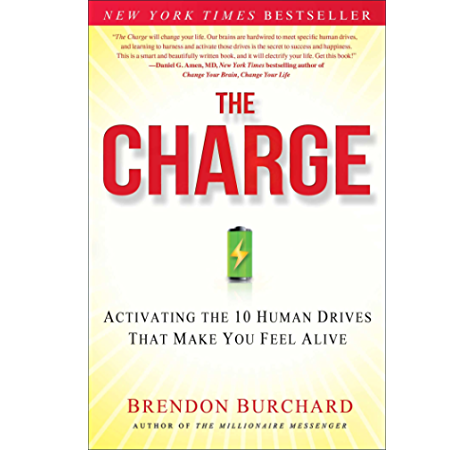 Amazon Com The Charge Activating The 10 Human Drives That Make You Feel Alive Ebook Burchard Brendon Kindle Store