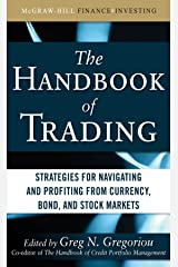 The Handbook of Trading: Strategies for Navigating and Profiting from Currency, Bond, and Stock Markets (McGraw-Hill Financial Education Series) Kindle Edition