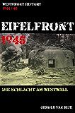 EIFELFRONT 1945: DIE SCHLACHT AM WESTWALL (Westfront History)