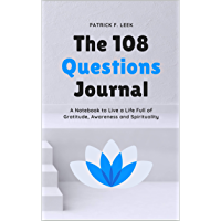 The 108 Questions Journal: A Notebook to Live a Life Full of Gratitude, Awareness and Spirituality (English Edition)