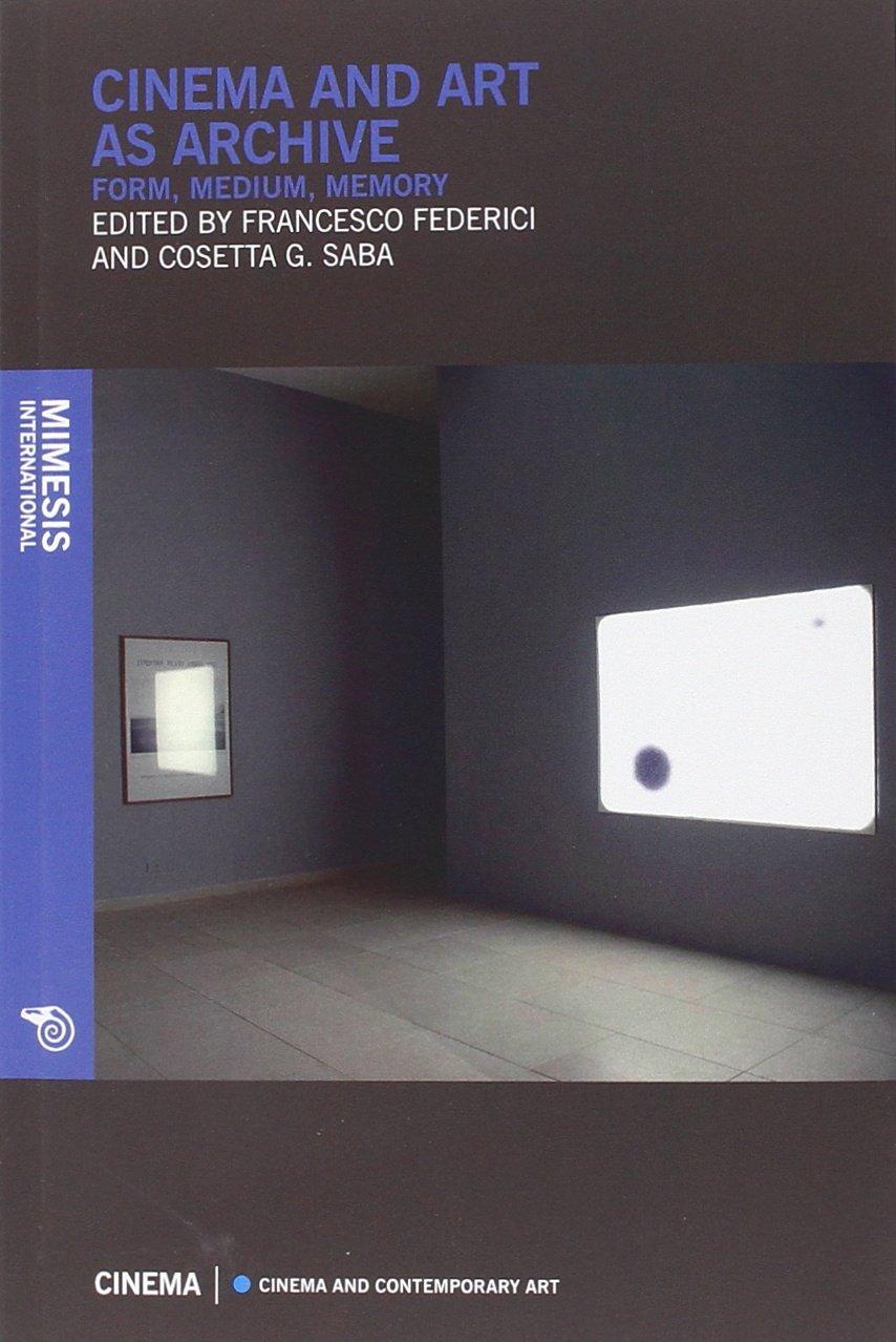 Cinema And Art As Archive, Form, Medium, Memory (Cinema / Cinema and Contemporary Arts) by Mimesis International