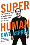 Super Human: The Bulletproof Plan to Age Backward