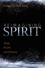 Reimagining Spirit: Wind, Breath, and Vibration Kindle Edition