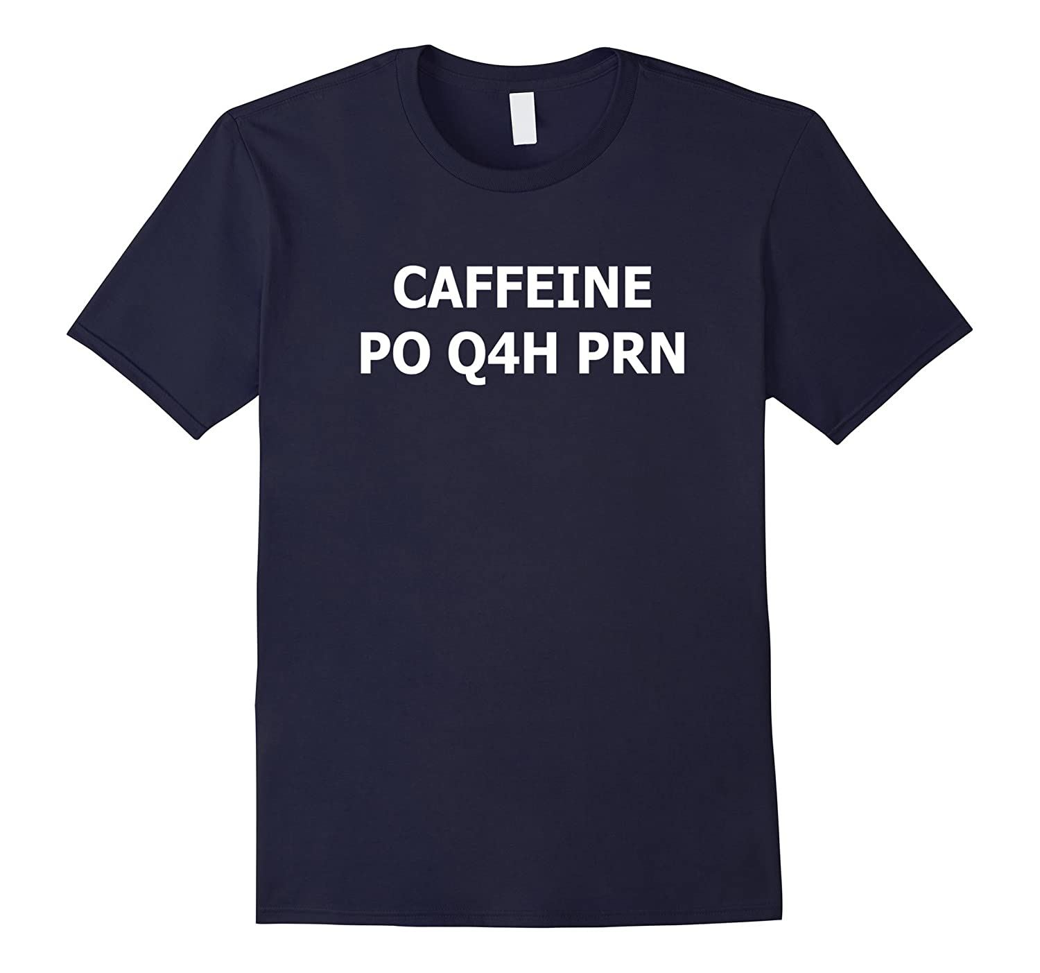 Caffeine Po Q4h Prn T-shirt For Nurses and Pharmacists-TH
