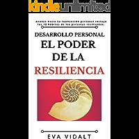 El Poder de la Resiliencia: Elige tu propia vida y avanza hacia tu realización personal. Incluye los 12 hábitos de la gente altamente resiliente. (Desarrollo Personal nº 1)