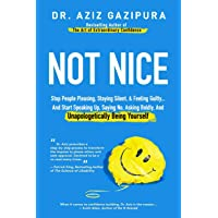 Not Nice: Stop People Pleasing, Staying Silent, & Feeling Guilty... And Start Speaking Up, Saying No, Asking Boldly, And…
