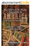 International Taxation in America for the Entrepreneur: Updated January 2017 (English Edition)