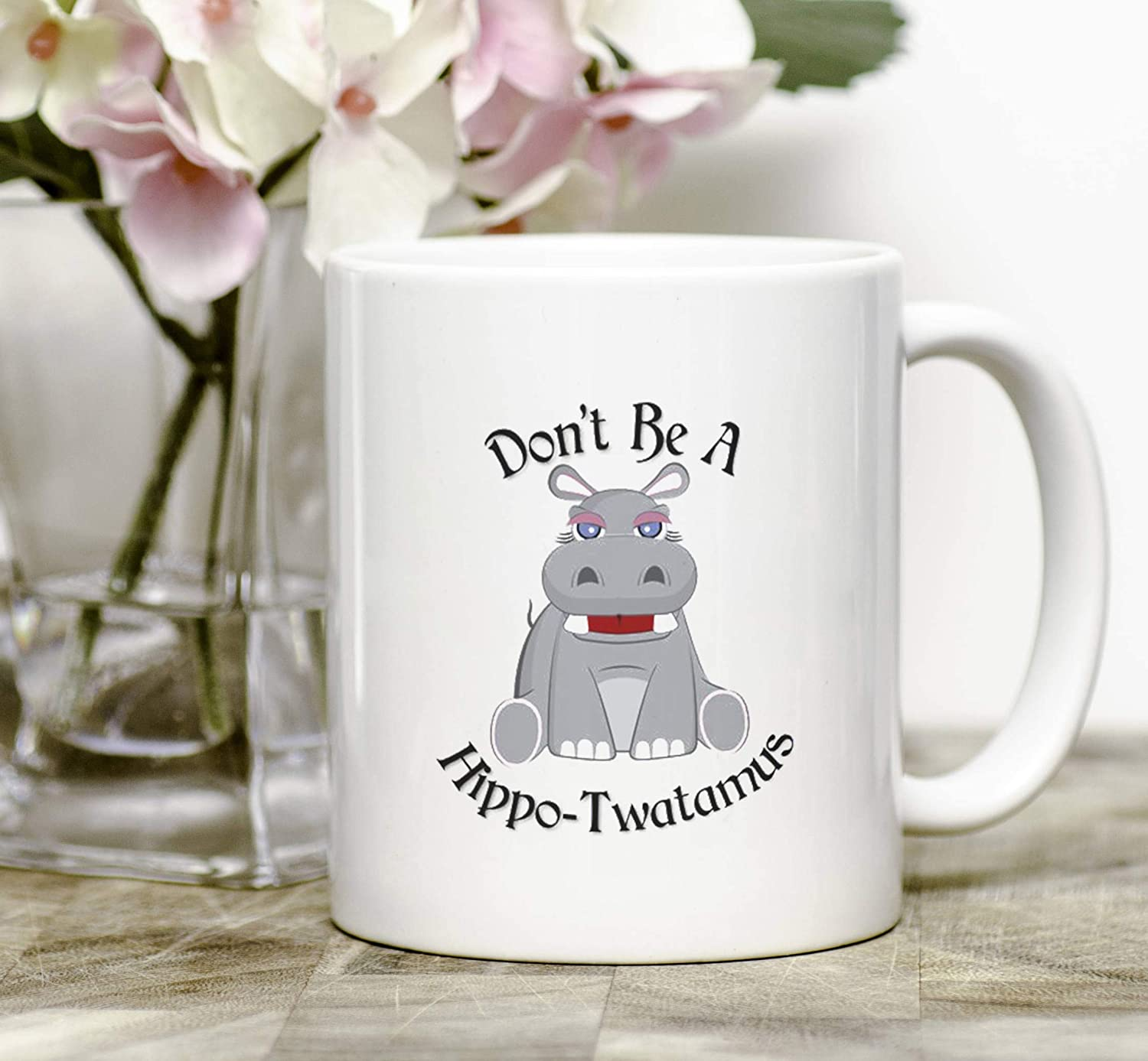 Don't be a Hippo - Twatamus Coffee Mug - Hippotwatamus Coffee Cup