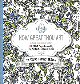 Amazon How Great Thou Art Adult Coloring Book Pages Inspired By The Words Of Forty Six Classic Hymns 9781629989624 Passio Books