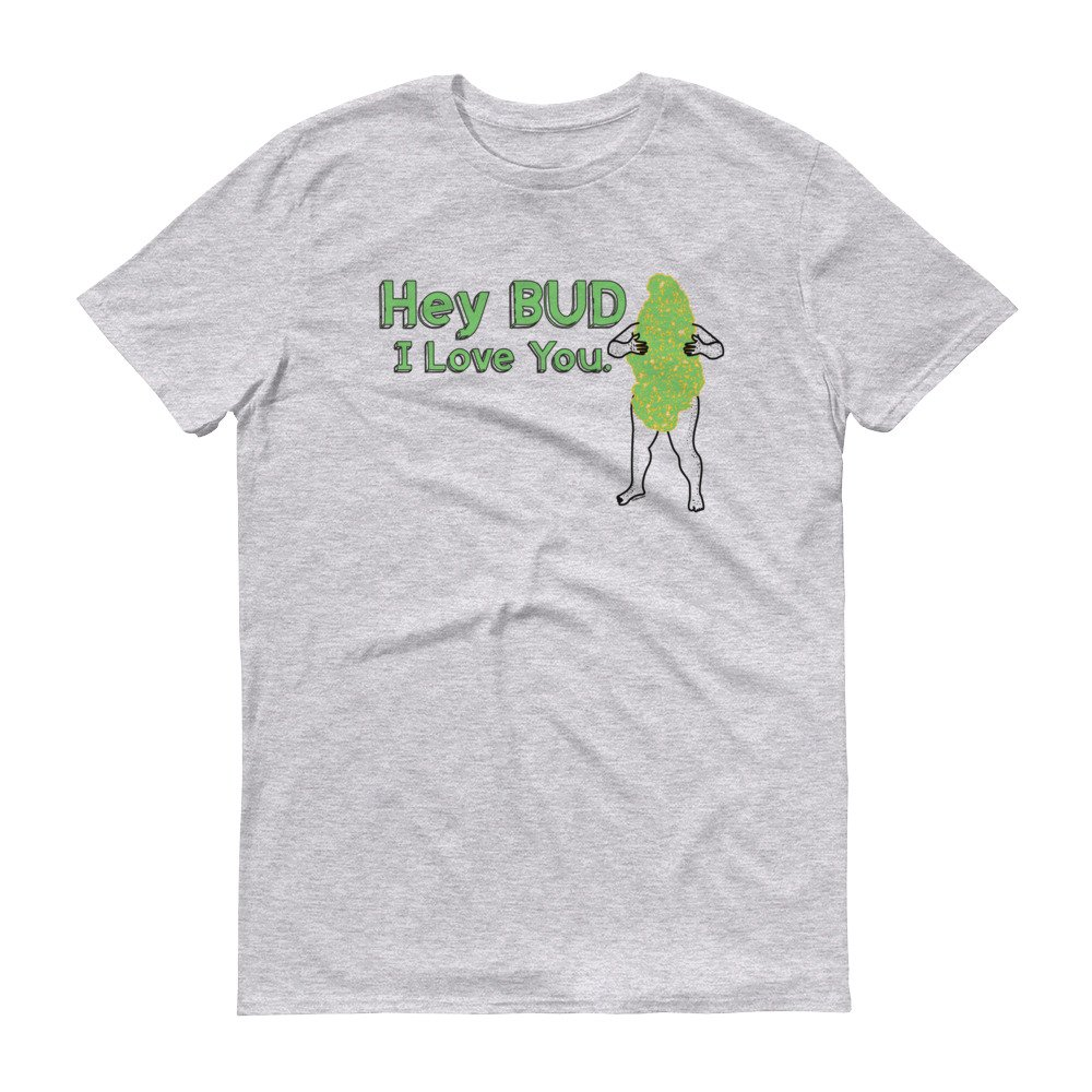 4TheCrime Hey Bud I Love You 420 Short sleeve t-shirt