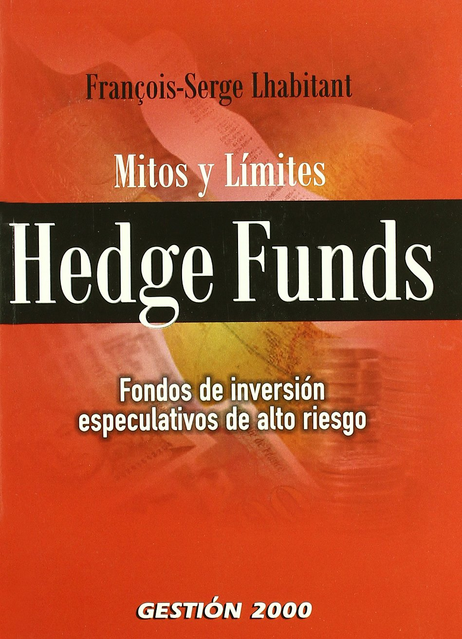 Hedge Funds. Mitos y limites. Fondos de inversion especulativos de alto riesgo (Spanish) Paperback – 2010