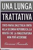 Una lunga trattativa. Stato-mafia: dall'Italia unita alla seconda repubblica. La verità che la magistratura non può accertare