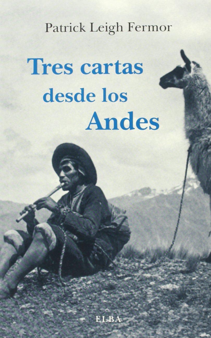 Tres Cartas Desde Los Andes (Elba) Tapa blanda – 9 oct 2013 Patrick Leigh Fermor Jacinto Antón Dolores Payas 8494085549