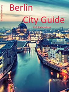 Berlin City Guide (Europe Travel Series Book 26)