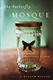 The Butterfly Mosque: A Young American Woman's Journey to Love and Islam: A Memoir