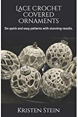 Lace Crochet Covered Ornaments: Six quick and easy patterns with stunning results. Paperback