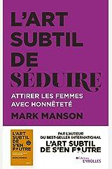 L'art subtil de séduire: Attirer les femmes avec honnêteté (EYROLLES) (French Edition) Paperback