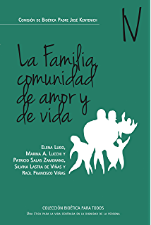 La familia comunidad de amor y de vida (Colección Bioética para la todos nº 4