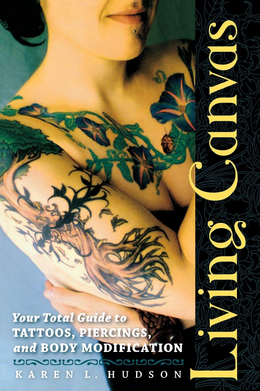 Living Canvas Your Total Guide To Tattoos Piercings And Body