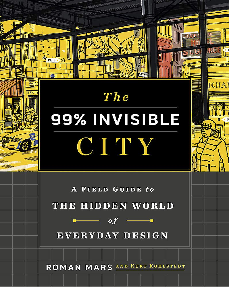 The 99% Invisible City: A Field Guide to the Hidden World of Everyday  Design: Amazon.co.uk: Mars, Roman, Kohlstedt, Kurt, Invisible, 99%:  9781529355277: Books