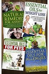 Essential Oils Box Set: Natural Remedies For Anxiety, Essential Oils for Weight Loss, Essential Oils For Allergies & Essential Oils For Pets: 4 Essential Oils eBooks Kindle Edition