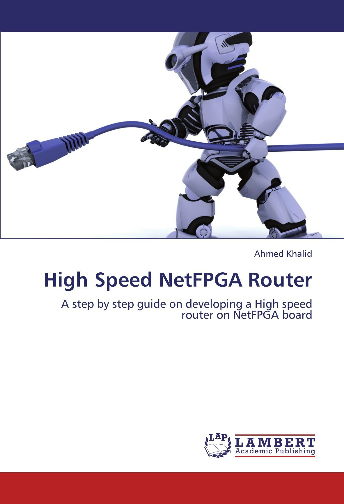 Download High Speed NetFPGA Router: A step by step guide on developing a High speed router on NetFPGA board ebook