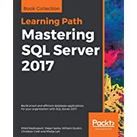 Mastering SQL Server 2017: Build smart and efficient database applications for your organization with SQL Server 2017
