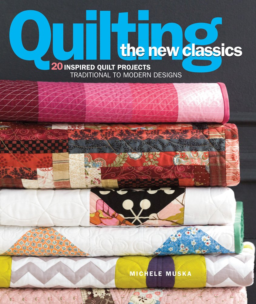 Quilting the New Classics: 20 Inspired Quilt Projects: Traditional to Modern Designs PDF