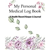 My Personal Medical Log Book / A Health Record Keeper & Journal: Track Family Medical History, Daily Medications, Medical App