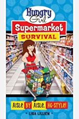 Hungry Girl Supermarket Survival: Aisle by Aisle, HG-Style! Kindle Edition