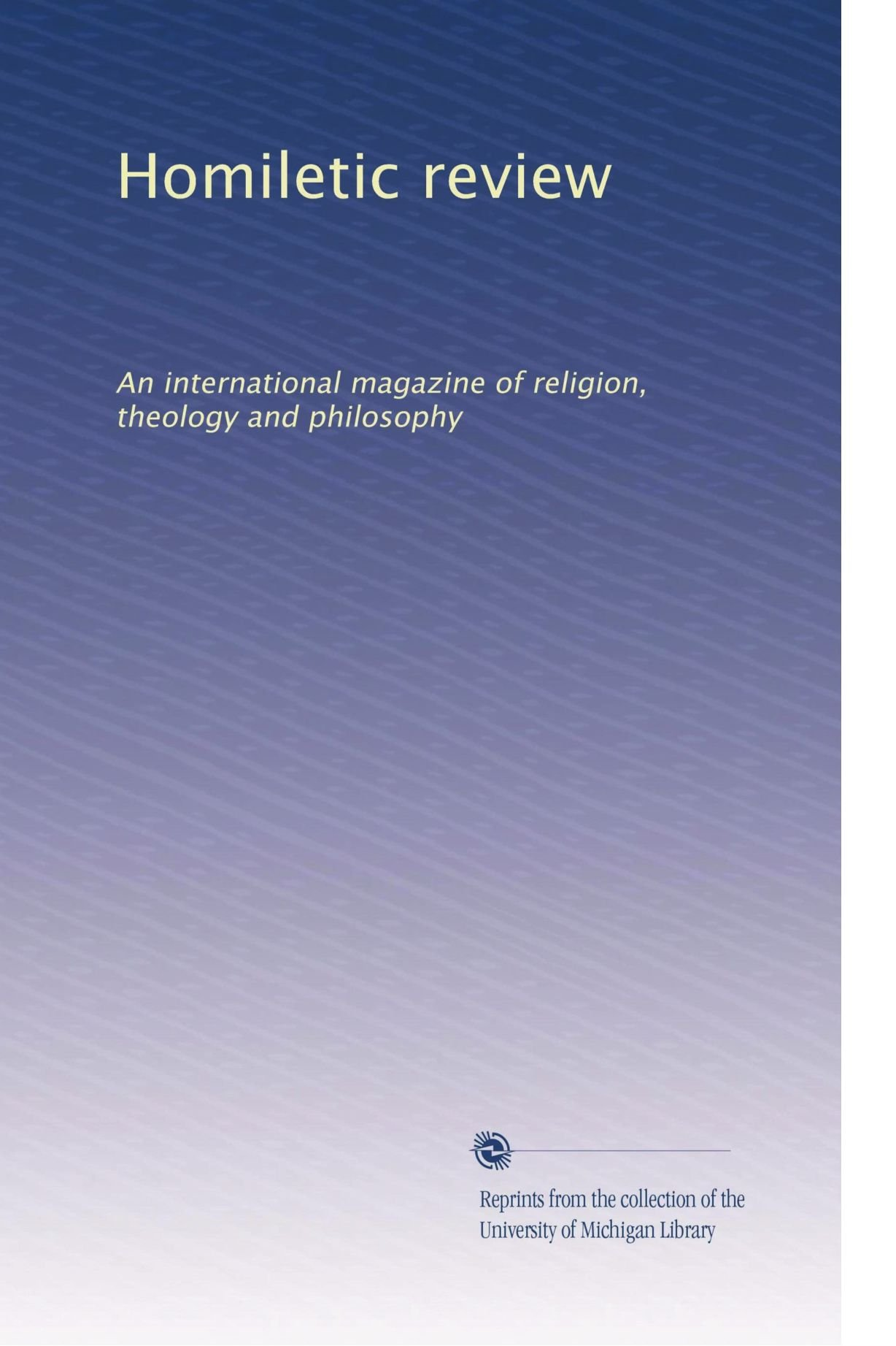 Download Homiletic review: An international magazine of religion, theology and philosophy (Volume 54) pdf epub