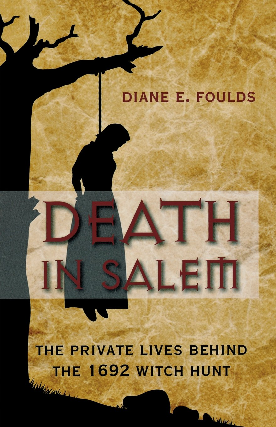 Death in Salem: The Private Lives Behind The 1692 Witch Hunt: Diane Foulds:  9780762784974: Amazon.com: Books